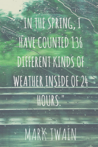 In the Spring, I have counted 136 different kinds of weather inside of 24 hours.