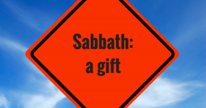 Sabbath: a gift