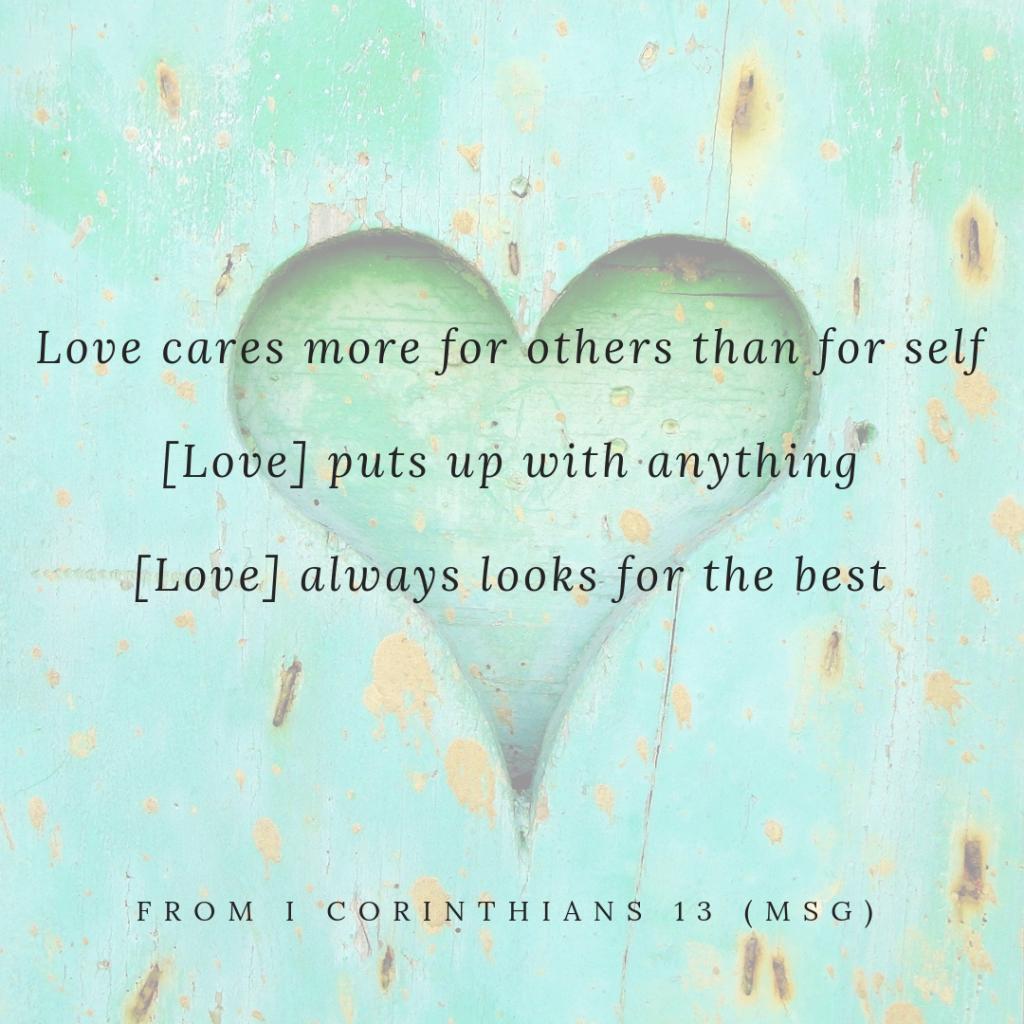 I Corinthians 13 (MSG) Love is...