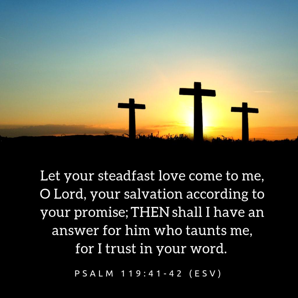 Psalm 119: 40-41 ESV