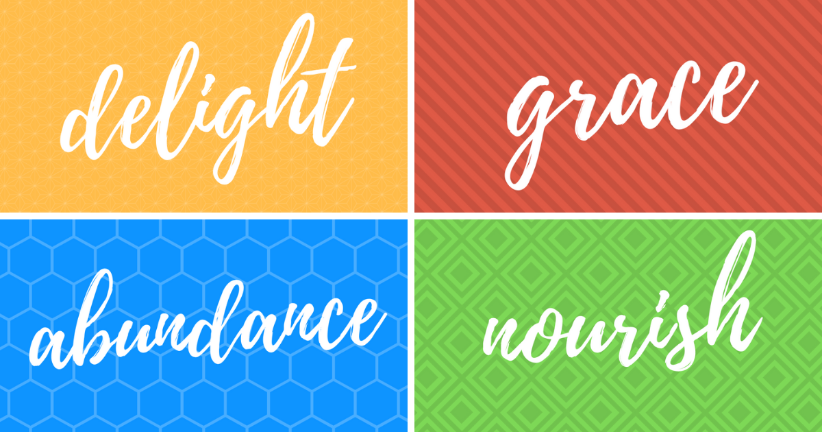 my words: delight, grace, abundance, nourish