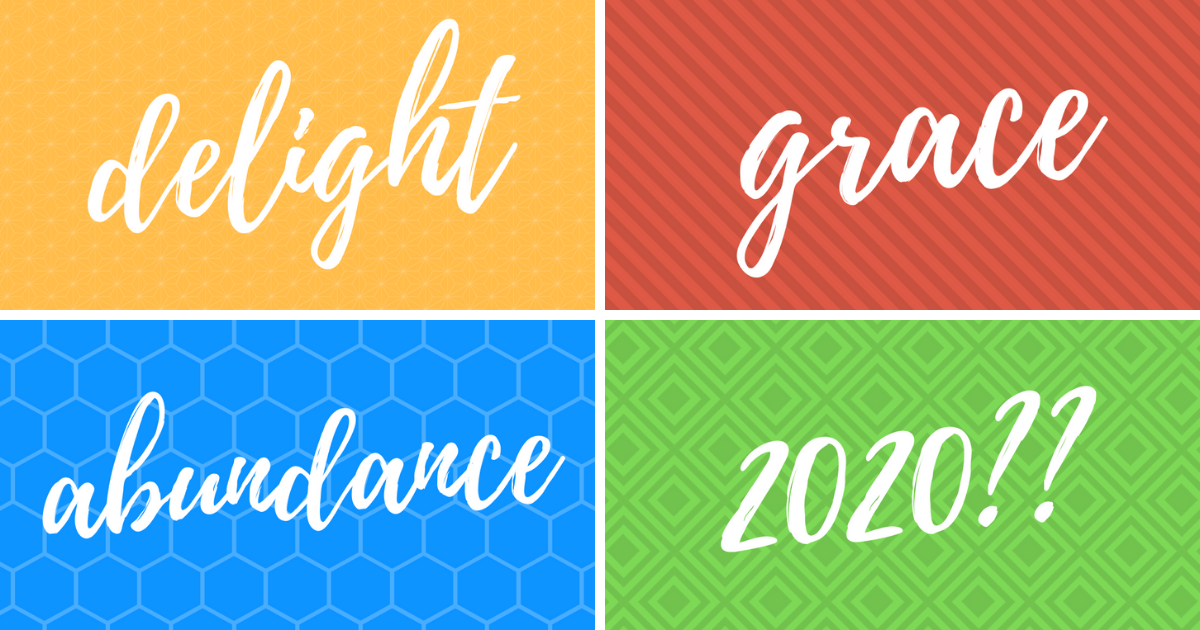 my words: delight, grace, abundance, and a ? for 2020
